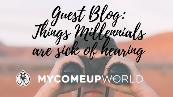 Guest Blog: 4 Things Millennials Are Fed Up of Hearing